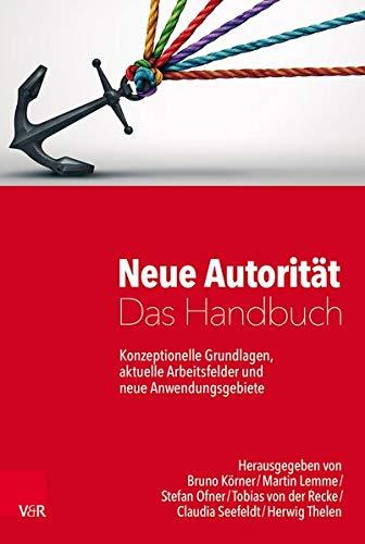 NeueAutorität–DasHandbuch: Konzeptionelle Grundlagen, aktuelle Arbeitsfelder und neue Anwendungsgebiete