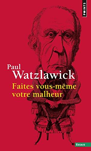 Faites vous-même votre malheur par Paul Watzlawick
