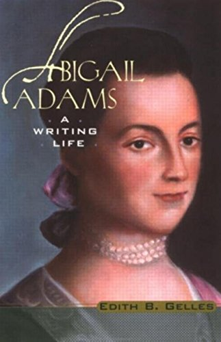 [(Abigail Adams : A Writing Life)] [By (author) Edith B. Gelles] published on (March, 2002)