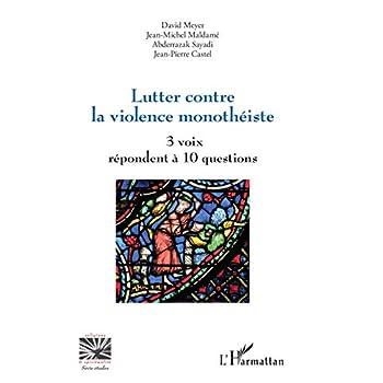 Lutter contre la violence monothéiste: 3 voix répondent à 10 questions