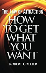 The Law of Attraction: How To Get What You Want by Robert Collier (2012-07-18)