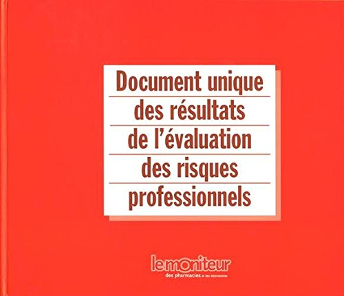 Document unique des résultats de l'évaluation des risques professionnels / Pr Michel Duneau.- Paris : Le Moniteur des pharmacies et des laboratoires , impr. 2005, cop. 2005