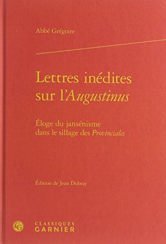Lettres inédites sur L'Augustinus : Eloge du jansénisme dans le sillage des Provinciales