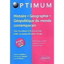 Histoire - Géographie - Géopolitique du monde contemporain. Viser lexcellence à lécrit mais aussi à loral dHEC en quelque 80 sujets corrigés