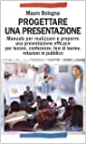 eBook Gratis da Scaricare Progettare una presentazione Manuale per realizzare e proporre una presentazione efficace per lezioni conferenze tesi di laurea relazioni in pubblico (PDF,EPUB,MOBI) Online Italiano
