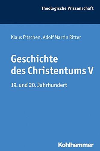 Geschichte des Christentums V: 19. und 20. Jahrhundert (Theologische Wissenschaft / Sammelwerk für Studium und Beruf, Band 8)