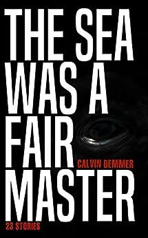 The Sea Was a Fair Master (English Edition) di [Demmer, Calvin]