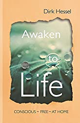 Awaken to Life: Conscious - Free - At Home