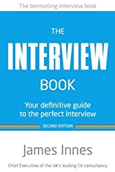 The Interview Book: Your Definitive Guide to the Perfect Interview