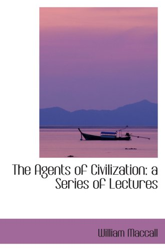 The Agents of Civilization: a Series of Lectures