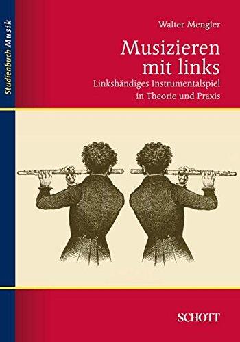 Musizieren mit links: Linkshändiges Instrumentalspiel in Theorie und Praxis (Studienbuch Musik)
