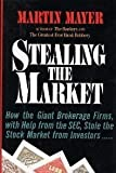 Stealing the Market: How the Giant Brokerage Firms, with Help from the Sec, Stole the Stock Market from Investors