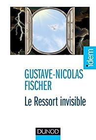 Le ressort invisible - Vivre l'extrême par Gustave-Nicolas Fischer