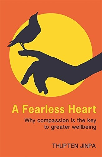A Fearless Heart: Why Compassion is the Key to Greater Wellbeing by Thupten Jinpa (2015-05-05)