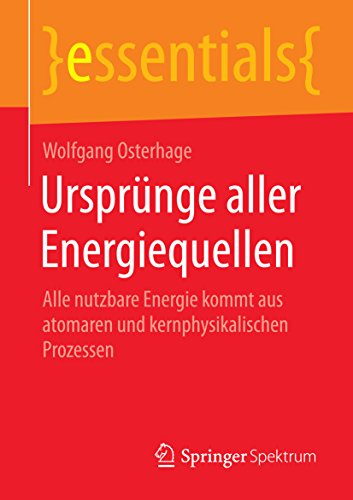 ursprunge-aller-energiequellen-alle-nutzbare-energie-kommt-aus-atomaren-und-kernphysikalischen-proze