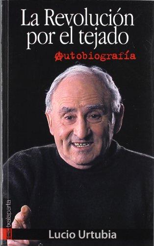 La Revolucion por el Tejado, Autobiografia, Colección Orreaga por Lucio Urtubia