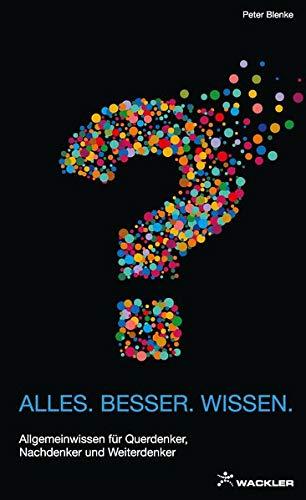 ALLES.BESSER.WISSEN.: Allgemeinwissen für Querdenker, Nachdenker und Weiterdenker