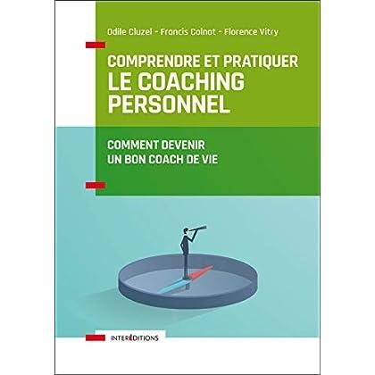 Comprendre et pratiquer le coaching personnel - 4e éd. - Comment devenir un bon coach de vie