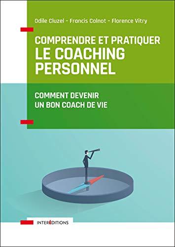 Comprendre et pratiquer le coaching personnel - 4e éd. - Comment devenir un bon coach de vie par  Odile Cluzel, Francis Colnot, Florence Vitry