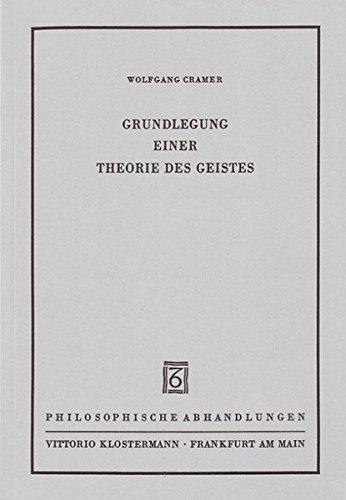 Grundlegung einer Theorie des Geistes (Philosophische Abhandlungen / Ab Band 118 herausgegeben von Dina Emundts, Holmer Steinfath und Tobias Rosefeldt, Band 14) -