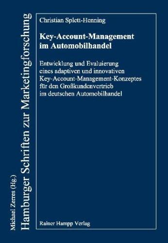 Key-Account-Management im Automobilhandel: Entwicklung und Evaluierung eines adaptiven und innovativen Key-Account-Management-Konzeptes für den Grosskundenvertrieb im deutschen Automobilhandel