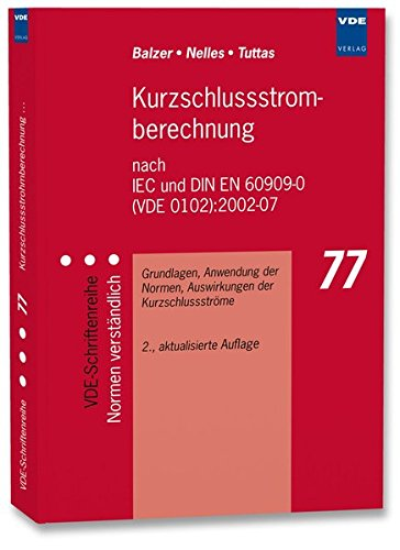 Kurzschlussstromberechnung nach IEC und DIN EN 60909-0 (VDE 0102):2002-07: Grundlagen, Anwendung der Normen, Auswirkungen der Kurzschlussströme (VDE-Schriftenreihe – Normen verständlich)