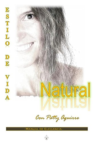 Descargar Libro Estilo de Vida Natural con Patty Aguirre. Manual de Elegancia. de Patty Aguirre