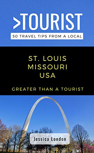 Greater Than a Tourist- St. Louis Missouri USA: 50 Travel Tips from a Local (English Edition)