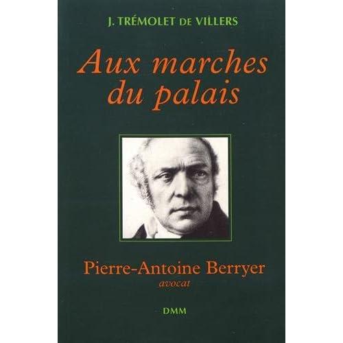 Aux marches du palais: Pierre-Antoine Berryer, avocat