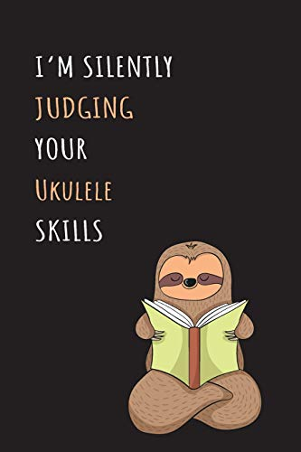 I'm Silently Judging Your Ukulele Skills: Blank Lined Notebook Journal With A Cute and Lazy Sloth Reading