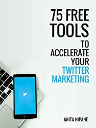 75 Free Tools to Accelerate Your Twitter Marketing (Free Online Tools Book 2)