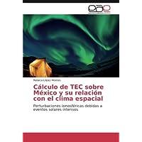 Cálculo de TEC sobre México y su relación con el clima espacial: Perturbaciones ionosféricas debidas a eventos solares intensos