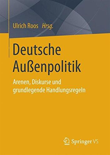 Deutsche Außenpolitik: Arenen, Diskurse und grundlegende Handlungsregeln