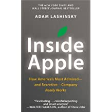 Inside Apple: How America's Most Admired--And Secretive--Company Really Works by Adam Lashinsky (10-Oct-2012) Mass Market Paperback