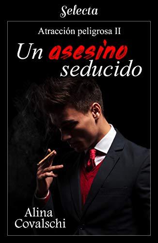 Un asesino seducido (Atracción peligrosa 2) de [Covalschi, Alina]