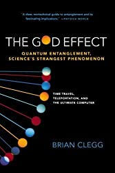 The God Effect: Quantum Entanglement, Science's Strangest Phenomenon by Clegg, Brian (2009) Paperback