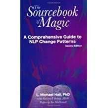 Sourcebook of Magic: A Comprehensive Guide to NLP Change Patterns by L. Michael Hall (2004-11-01)