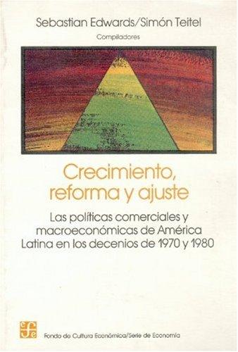 Crecimiento, Reforma y Ajuste: Las Pol-Ticas Comerciales y Macroeconmicas de Am'rica Latina En Los Decenios de 1970 y 1980 (Economia) por Sebastin Edwards
