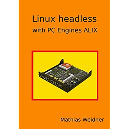 Linux headless - with Pc Engines Alix by Mathias Weidner (19-Oct-2013) Paperback