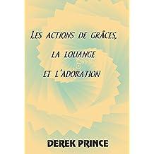 Les actions de grâce, la louange, l'adoration: Comprenant des prières et des proclamations, trésor personnel de Derek et Ruth Prince