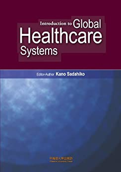 Introduction to Global Healthcare Systems (English Edition) di [Kano, Sadahiko, Kikuchi, Yasushi, Zurcher, Stephen A., Nishihara, Eitaro, Bolt, Timothy, Tsuchida, Marisa]
