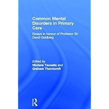 Common Mental Disorders in Primary Care: Essays in Honour of Professor David Goldberg