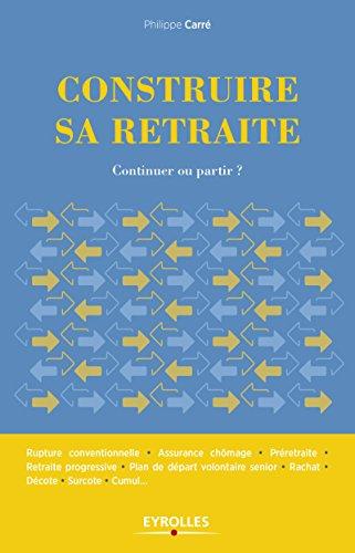 Construire sa retraite: Quand on est salarié et qu'on a 50 ans par Philippe Caré