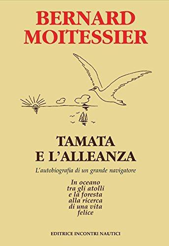 Tamata e l'Alleanza: L'autobiografia di un grande navigatore: in oceano tra gli atolli e la foresta alla ricerca di una vita felice (Italian Edition)