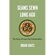 Seams Sewn Long Ago: The Story of Coats the Threadmakers (English Edition)
