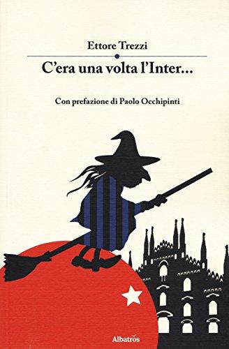 C'era una volta l'Inter... (Nuove voci. Strade) por Ettore Trezzi