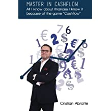 Master in Cashflow: All I know about finances I know it because of the game Cashflow by Cristian Abratte (2016-05-07)