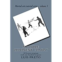 MULTIPLE OPPONENT COMBAT:: 10 lesson program with one handed weapons (Martial arts tutorial series Book 1) (English Edition)
