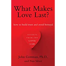 What Makes Love Last?: How to Build Trust and Avoid Betrayal.