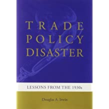 Trade Policy Disaster: Lessons from the 1930s (Ohlin Lectures) by Douglas A. Irwin (2011-10-21)
